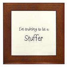 I'm training to be a Stuffer Framed Tile