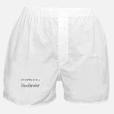 I'm training to be a Stockbroker Boxer Shorts