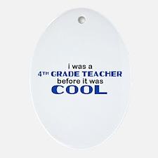 4th Grade Teacher Before Cool Oval Ornament