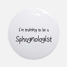 I'm training to be a Sphagnologist Ornament (Round