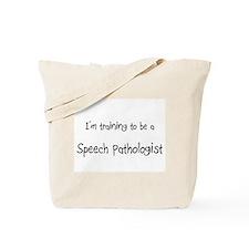I'm training to be a Speech Pathologist Tote Bag