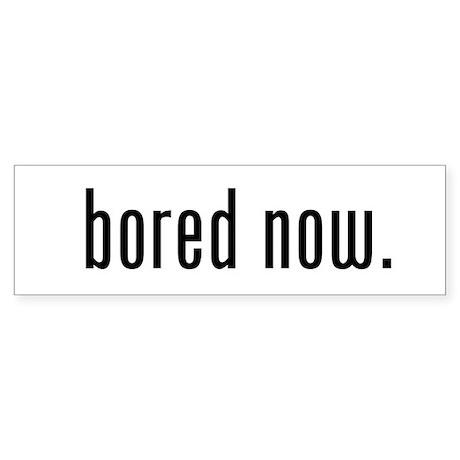 Bored Now Bumper Sticker