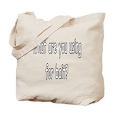 What are you using for bait? Tote Bag