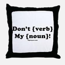 Don't {Noun} My {Verb}! Throw Pillow