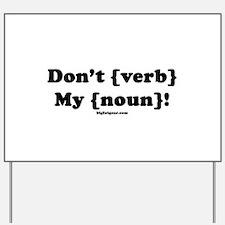 Don't {Noun} My {Verb}! Yard Sign