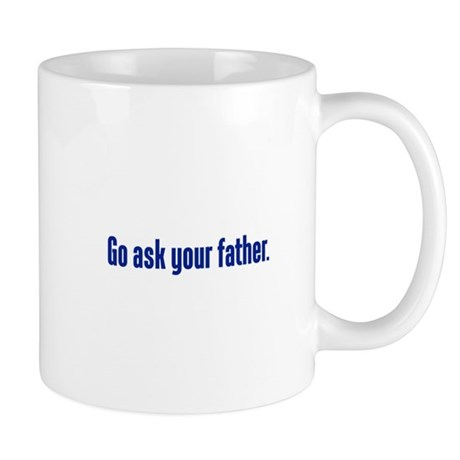 Ask Your Father Mug