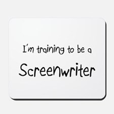 I'm training to be a Screenwriter Mousepad