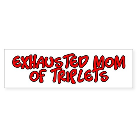 Exhausted Mom Of Triplets Bumper Sticker