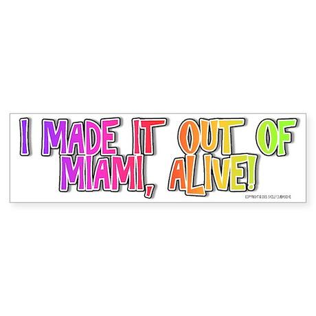 I made it out of Miami, alive! - Bumper Sticker