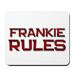 frankie rules Mousepad
