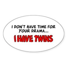 Time for drama I have twins Oval Stickers