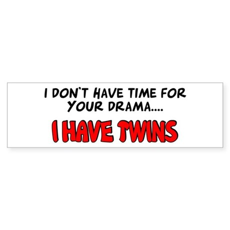 Time for drama I have twins Bumper Sticker