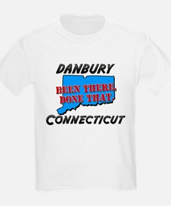 danbury connecticut - been there, done that T-Shirt