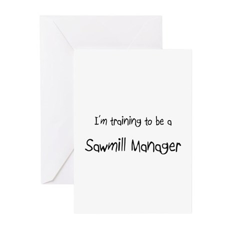 I'm training to be a Sawmill Manager Greeting Card