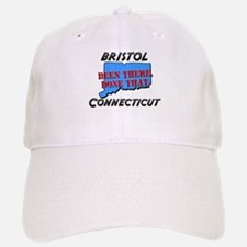 bristol connecticut - been there, done that Baseball Baseball Cap