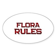 flora rules Oval Decal