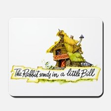 THE RABBIT SENDS IN A BILL Mousepad