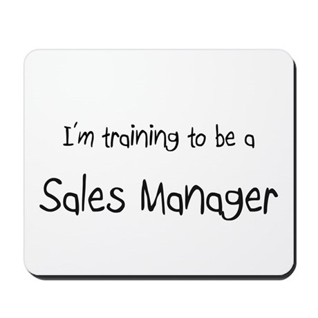 I'm training to be a Sales Manager Mousepad