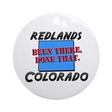 redlands colorado - been there, done that Ornament