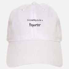 I'm training to be a Reporter Baseball Baseball Cap