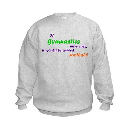 If gymnastics were easy... Kids' Sweatshirt