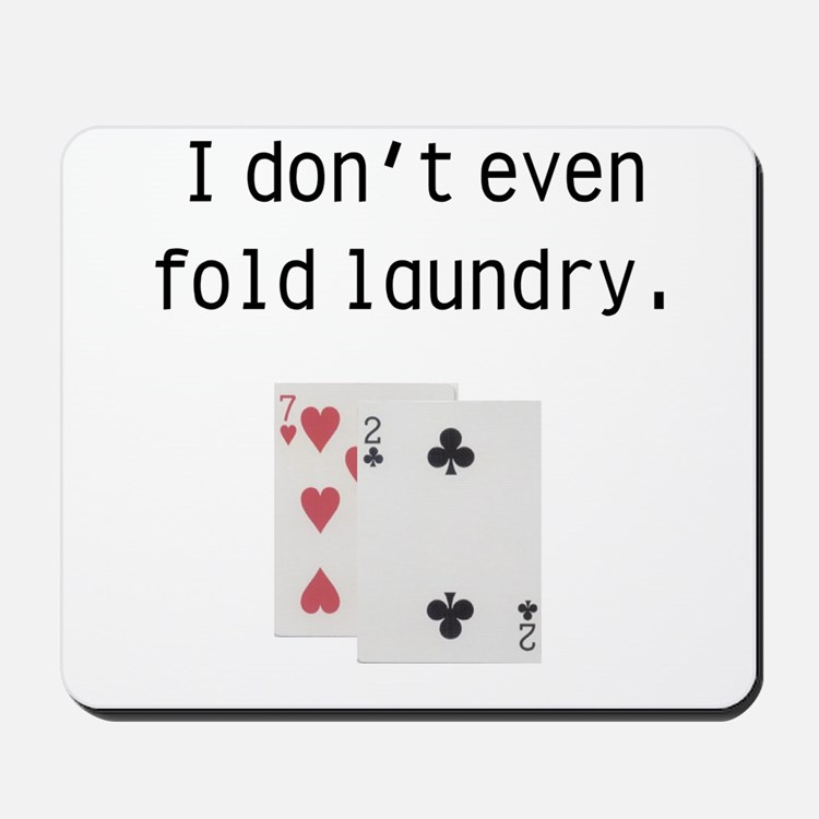 I Don't Even Fold Laundry Mousepad