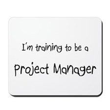 I'm training to be a Project Manager Mousepad