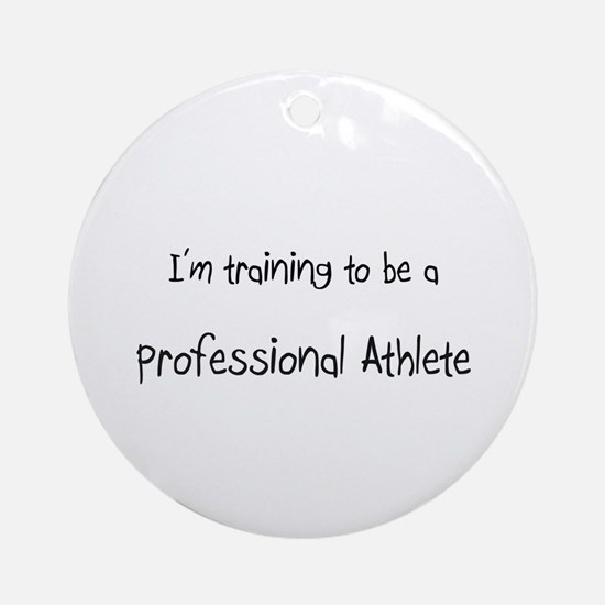 I'm training to be a Professional Athlete Ornament