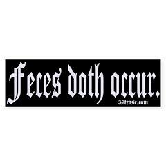 Feces Doth Occur Bumper Bumper Sticker