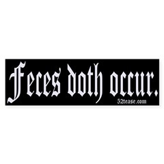 Feces Doth Occur Bumper Bumper Sticker