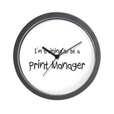 I'm training to be a Print Manager Wall Clock