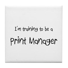 I'm training to be a Print Manager Tile Coaster