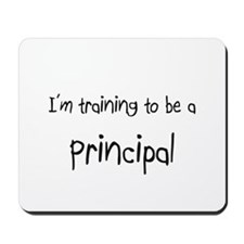 I'm training to be a Principal Mousepad