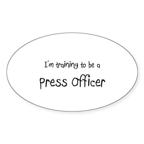 I'm training to be a Press Officer Oval Sticker