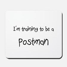 I'm training to be a Postman Mousepad