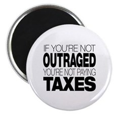 If You're Not Outraged, You're Not Paying Taxes 2.