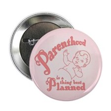 """Parenthood Best Planned 2.25"""" Button (100 pack)"""