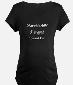For this child I prayed Maternity Black T-Shirt