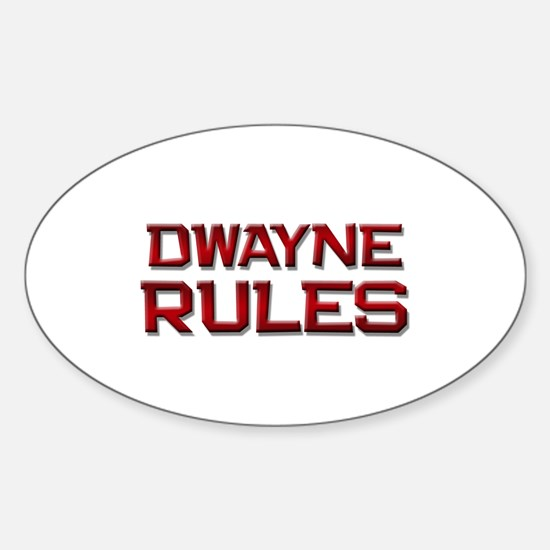 dwayne rules Oval Decal