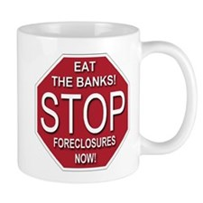 Eat The Banks! Stop Foreclosures Now! Mug