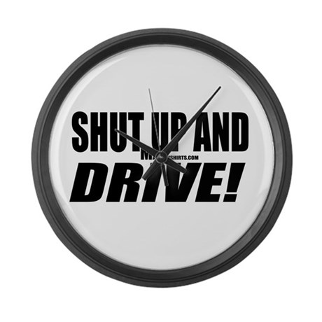 Shut Up And Drive! Large Wall Clock