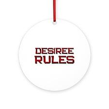 desiree rules Ornament (Round)