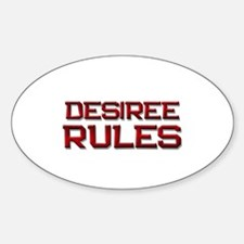 desiree rules Oval Decal
