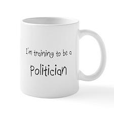 I'm training to be a Politician Mug