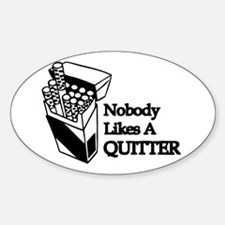 Nobody Likes A Quitter Oval Decal