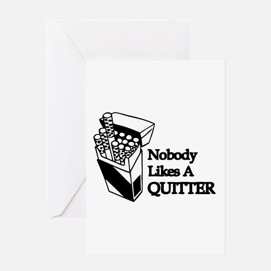 Nobody Likes A Quitter Greeting Card