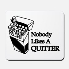 Nobody Likes A Quitter Mousepad