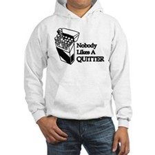 Nobody Likes A Quitter Hoodie