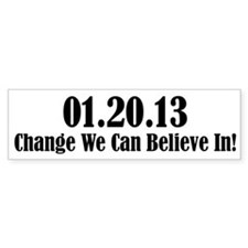 01.20.13 - Change We Can Believe In! Bumper Sticker