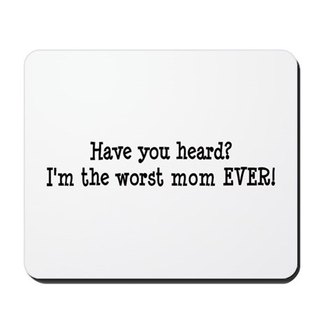 Worst Mom Ever Mousepad